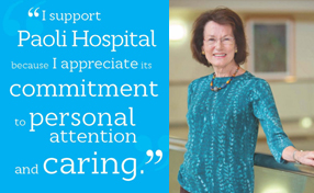 """I support Paoli Hospital because I appreciate its commitment to personal attention and caring."""