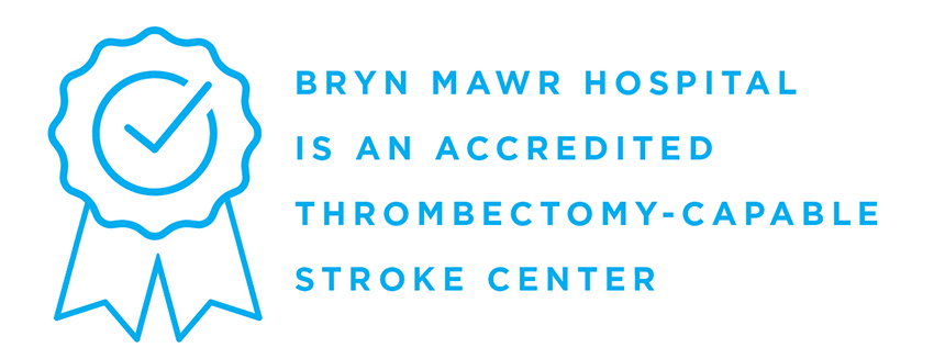 Bryn Mawr Hospital is an accredited Thrombectomy-Capable Stroke Center